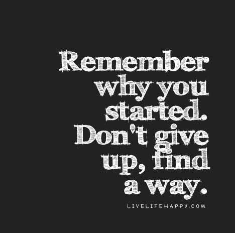 inspirational-quotes-about-strength-remember-why-you-started-dont-give-up-find-a-way